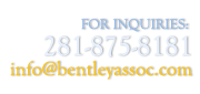 For inquiries, call us at 281-875-8181 or email us at info@bentleyassoc.com